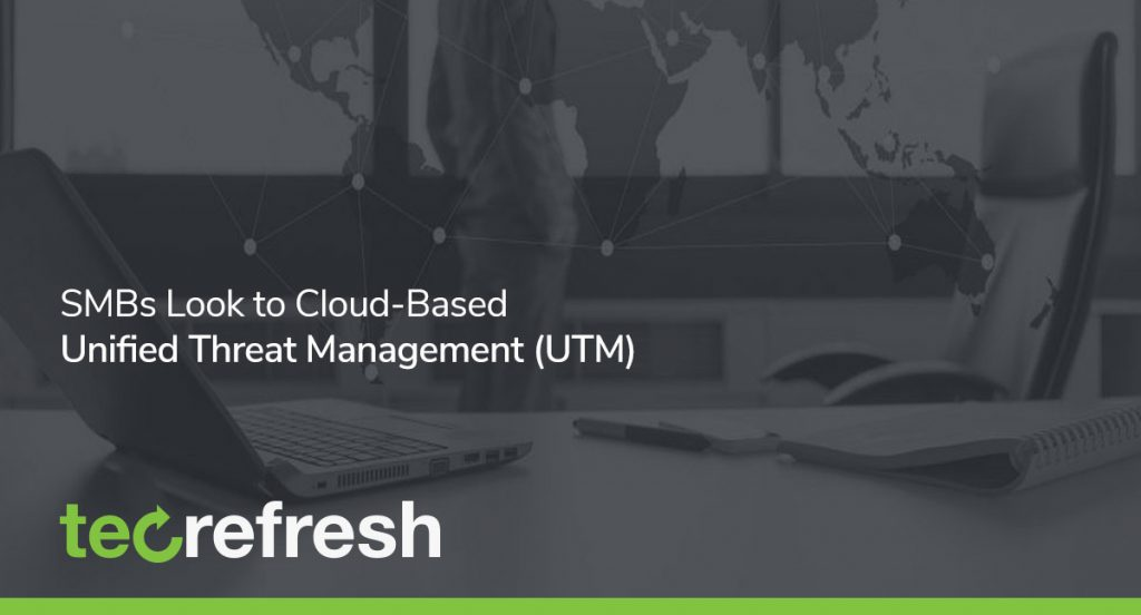 SMBs Look to Cloud-Based Unified Threat Management (UTM)