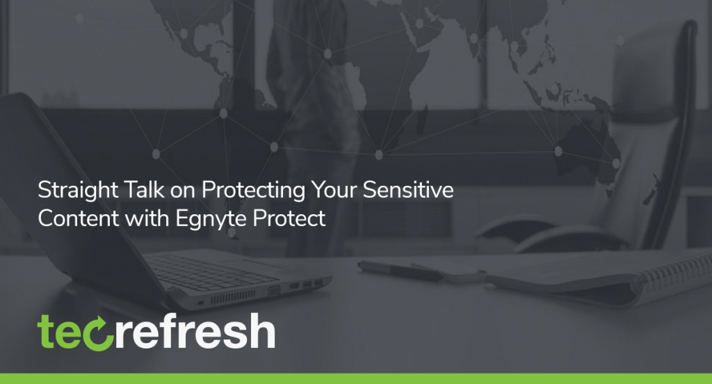 Straight Talk on Protecting Your Sensitive Content with Egnyte Protect