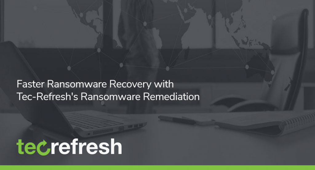 Faster Ransomware Recovery with Tec-Refresh's Ransomware Remediation