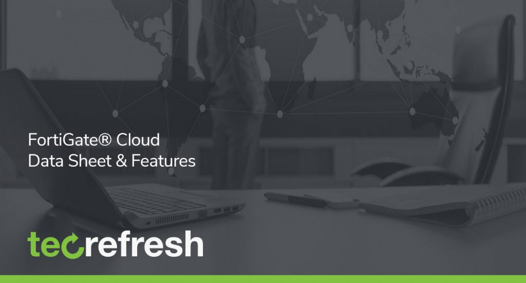 FortiGate® Cloud Data Sheet & Features