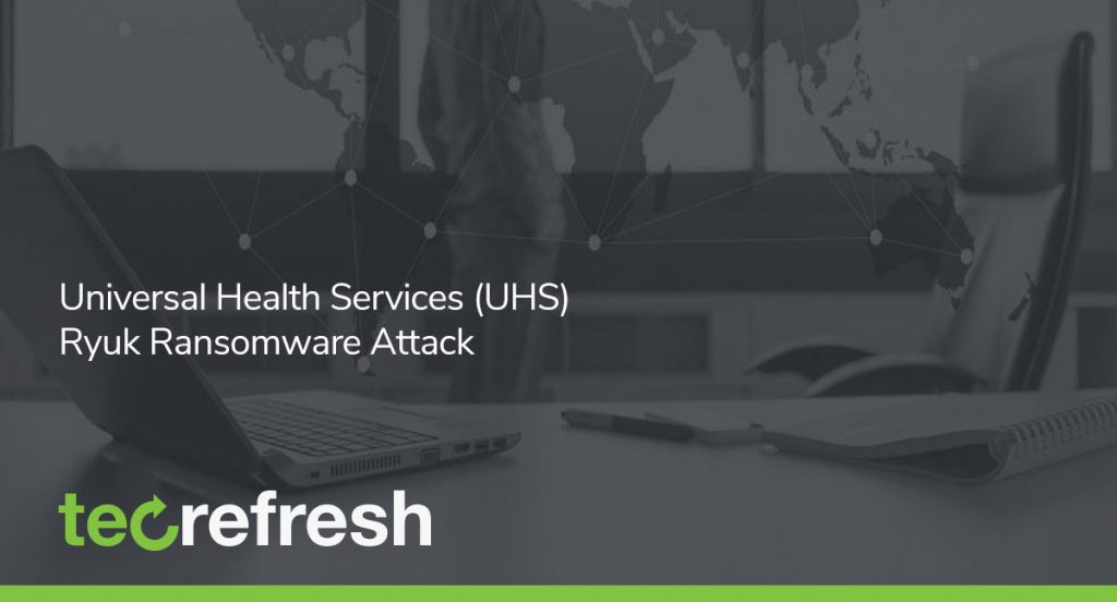 Universal Health Services (UHS) Ryuk Ransomware Attack